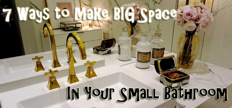 7 Ways to Make Big Space in Your Small Bathroom