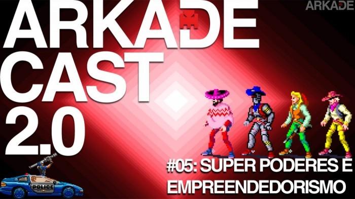 ArkadeCast 2.0 Episódio #05: os mais úteis (ou inúteis) super poderes  para o seu dia a dia