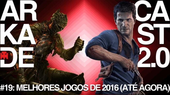 ArkadeCast 2.0 #19: Os Melhores Jogos de 2016 (Até Agora)