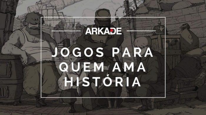 Top 10 Arkade - Jogos indispensáveis para quem ama história