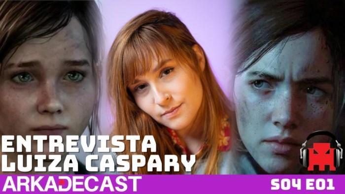 Arkade Cast S04 E01: Entrevista com Luiza Caspary, a voz da Ellie no Brasil