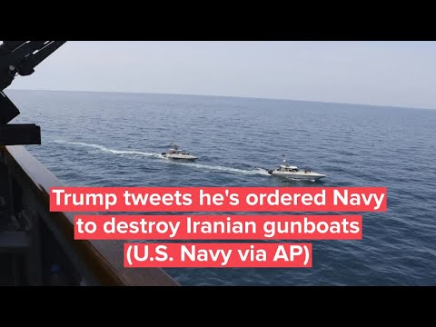 Watch: Trump tweets he's ordered Navy to destroy Iranian gunboats harassing US ships