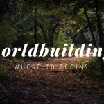 Worldbuilding: Where to begin?