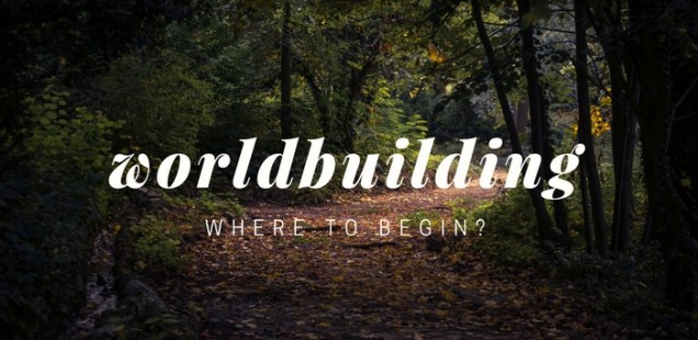 Worldbuilding: Where to begin?