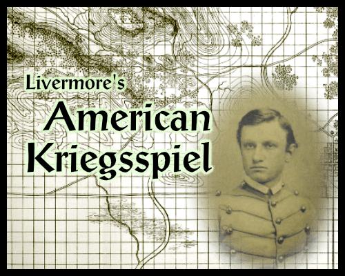 Nineteenth Century Military Wargames – William Livermore's American Kriegsspiel