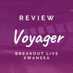 Voyager (Breakout Live Swansea)