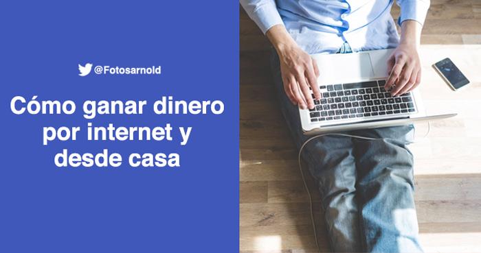 ganar dinero facil internet desde casa