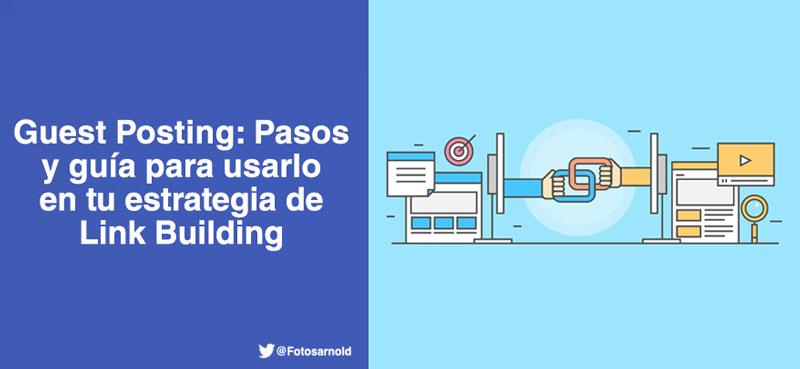 Guest Posting: Pasos y guía para usarlo en tu estrategia de Link Building