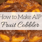 How to Make AIP Fruit Cobbler