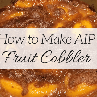 How to Make AIP Fruit Cobbler