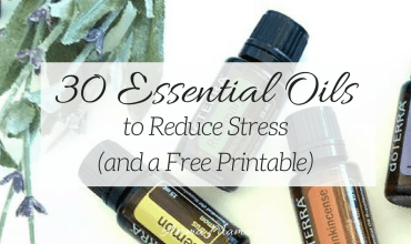 30 Essential Oils to Reduce Stress (and a Free Printable)