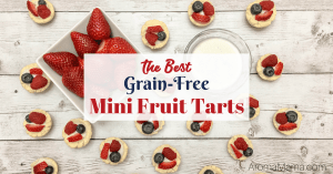 The Best Grain-Free Mini Fruit Tarts
