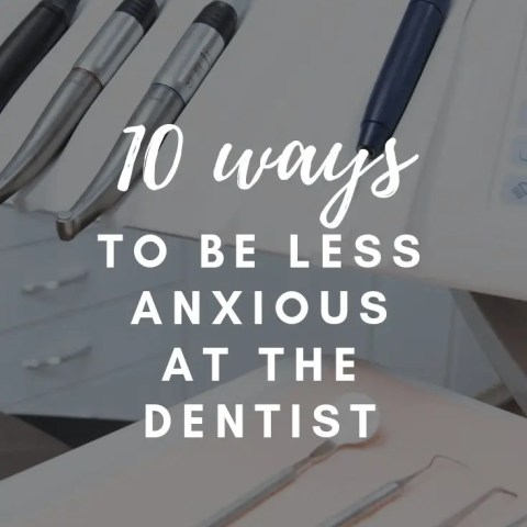 Be Less Anxious At the Dentist