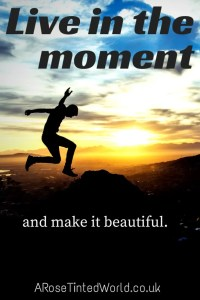 60 Positive Motivational Quotes - live in the moment, and make it beautiful