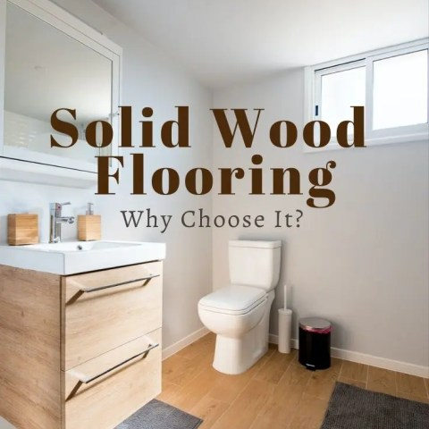 Solid Wood Flooring – Why Should I Choose It?