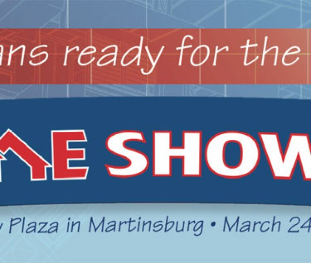 23rd Annual Eastern Panhandle Home Builders Association Homeshow Will Take Place Again Thisyear At Berkeley Plaza In Martinsburg Wv On March 24th And 25th