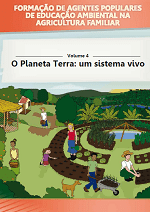 MMA - Formação de Agentes Populares de Educação Ambiental na Agricultura Familiar - Volume 4 - O Planeta Terra: um sistema vivo