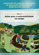 MMA - Formação de Agentes Populares de Educação Ambiental na Agricultura Familiar - Volume 7 - Ações para a sustentabilidade no campo