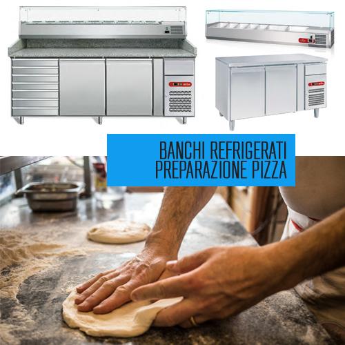 Banchi refrigerati preparazione pizza