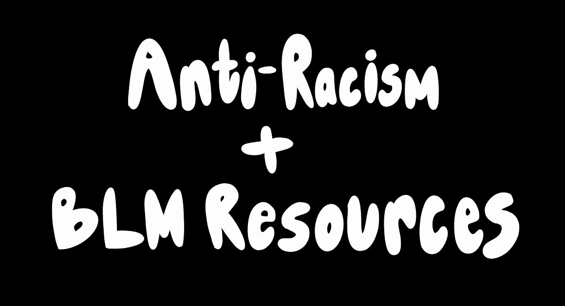 "Black background with white text overtop that reads, ""Anit-Racism and BLM Resources"""