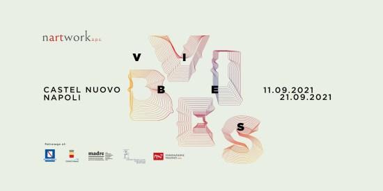 Vibes: Collettiva Internazionale dall'11 al 21 settembre presso la Fondazione Valenzi, Castel Nuovo-Maschio Angioino, Napoli.