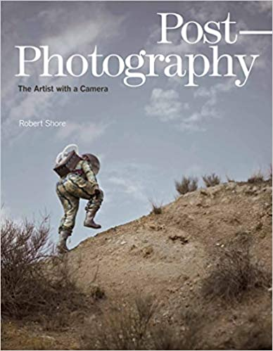 POST-PHOTOGRAPHY: THE ARTIST WITH CAMERA (ELEPHANT BOOK, ROBERT SHORE)