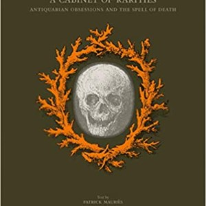 A CABINET OF RARITIES: ANTIQUARIAN OBSESSIONS AND SPELL OF DEATH (PATRICK MAURIèS)