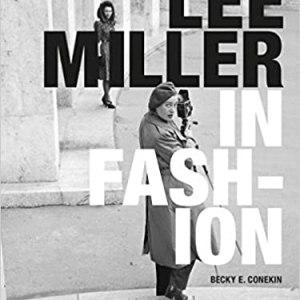 Lee Miller in Fashion (CONEKIN BECKY E)