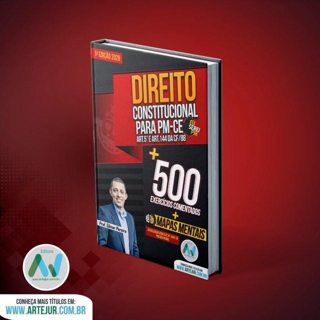 Direito Constitucional para PMCE – 500 Exercícios Comentados + Teoria Comentada Art.5º e 144 CF – Prof. Gilmar Pereira – 2020
