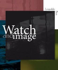 Watch and image, Leopoldo Bon, fotografia Modena