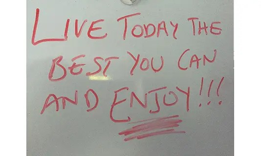 live today the best you can and enjoy