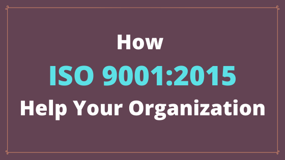 How ISO 9001_2015 help your organization