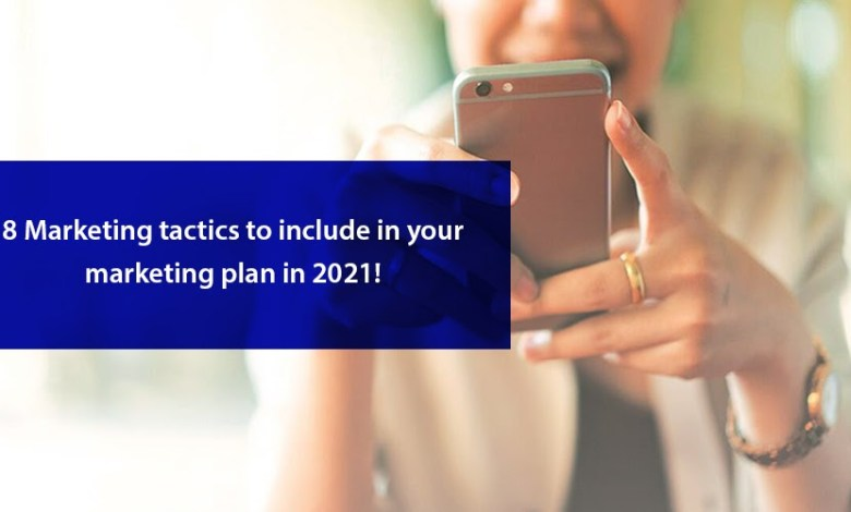 8 Marketing Tactics to Include in Your Marketing Plan in 2021!