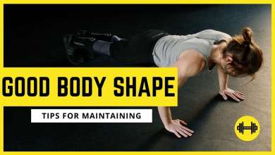 Photo of TIPS FOR MAINTAINING A GOOD BODY SHAPE