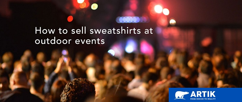 How to Sell Custom Printed Sweatshirts at Events
