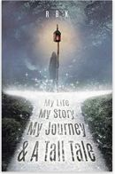 "Alt=""my life my story my journey & a tall tale by r b k"""