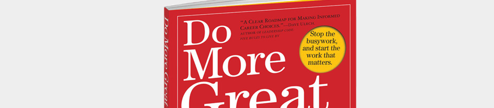 Do More Great Work. By Michael Bungay Stanier.
