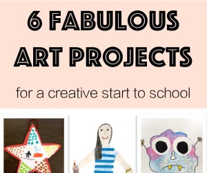 6 Fabulous Art Projects for Children