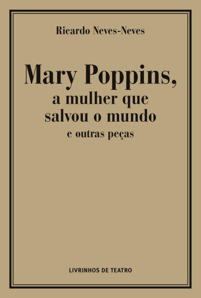 MARY POPPINS, A MULHER QUE SALVOU O MUNDO E OUTRAS PEÇAS