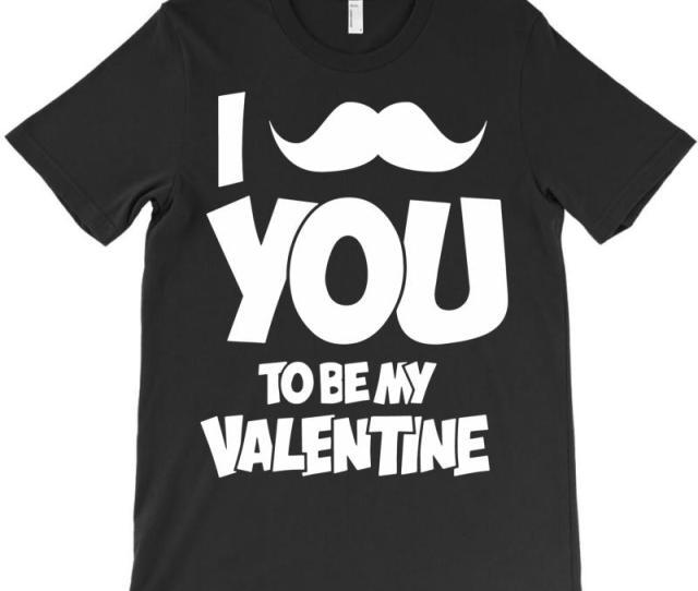 Moustache You To Be My Valentine T Shirt Artistshot