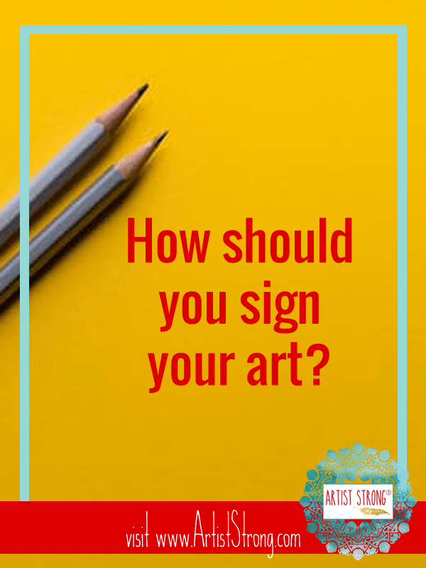 how to sign a painting, drawing or artwork, tips on signing your art, art education, art advice