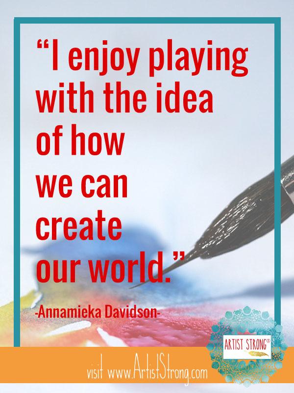 Annamieka Hopps Davidson, how to be an artist, artist interview, art quotes