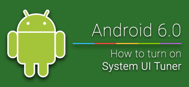 [Android] วิธีเปิดใช้งาน System UI Tuner บน Android 6.0 Marshmallow (Preview 3)