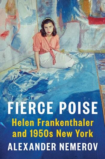 cover of Fierce Poise: Helen Frankenthaler and 1950s New York by Alexander Nemerov