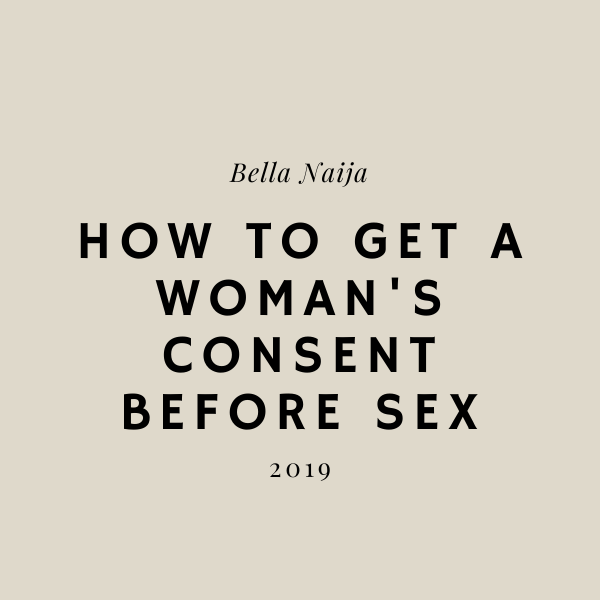 how to get a woman's consent before sex bella naija