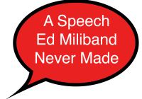 A Speech Ed Miliband Never Made by @grahamscambler (Oct 2014)