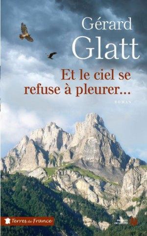 Gérard Glatt Et le ciel se refuse à pleurer… (Presses de la Cité – 2018)