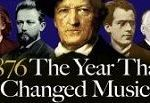 Was 1876 The Most Important Year In Classical Music's History?