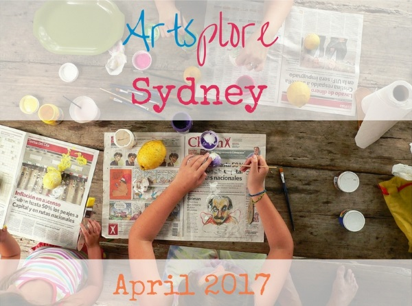 Artsplore Sydney: Family Arts Activities, April 2017