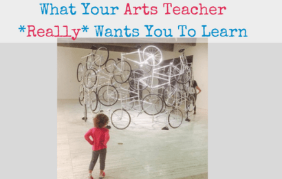 What Your Arts Teacher *Really* Wants You to Learn